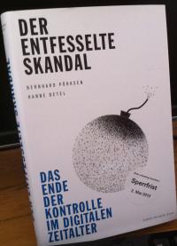 Der entfesselte Skandal. Bernhard Pörksen, Hanne Detel